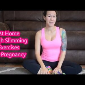 At Home Thigh Slimming Exercises for Pregnancy