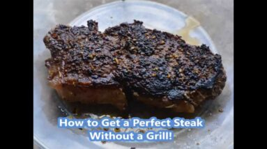 How to Cook the Perfect Steak Without a Grill