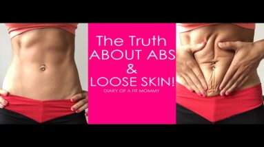 The Truth About Abs & Loose Skin!